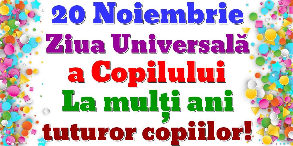 Ziua Universală a Copilului 20 Noiembrie Ziua Universală a Copilului La mulți ani tuturor copiilor!
