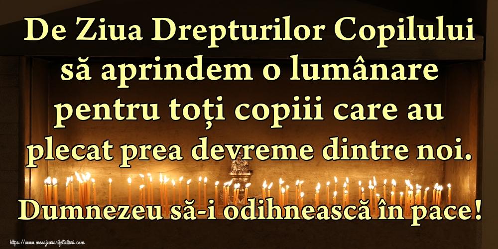 Felicitari de Ziua Universală a Copilului - De Ziua Drepturilor Copilului să aprindem o lumânare pentru toți copiii care au plecat prea devreme dintre noi. Dumnezeu să-i odihnească în pace! - mesajeurarifelicitari.com