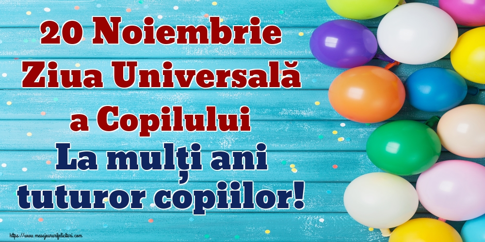 20 Noiembrie Ziua Universală a Copilului La mulți ani tuturor copiilor!