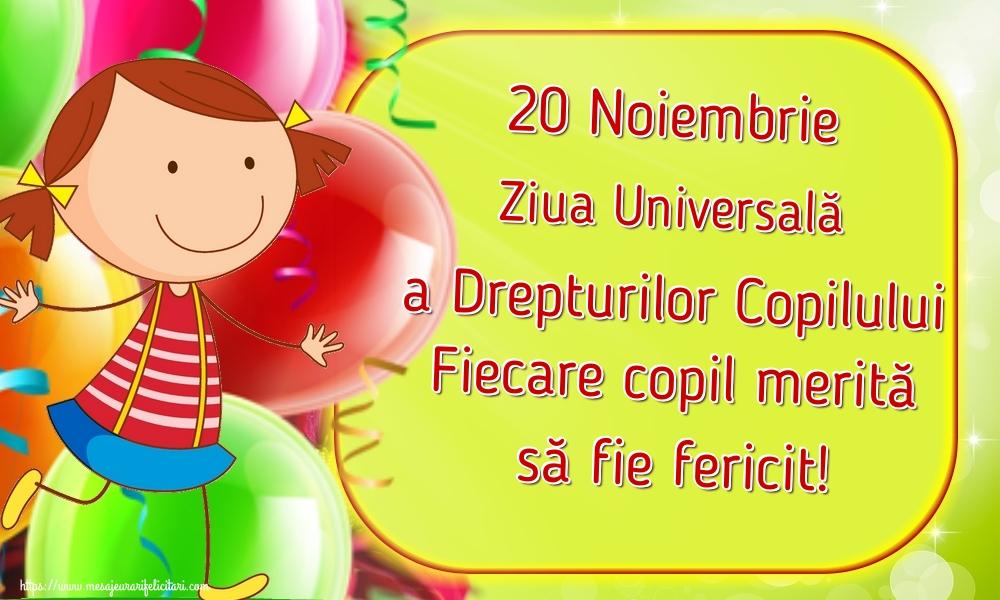 Felicitari de Ziua Universală a Copilului - 20 Noiembrie Ziua Universală a Drepturilor Copilului Fiecare copil merită să fie fericit!
