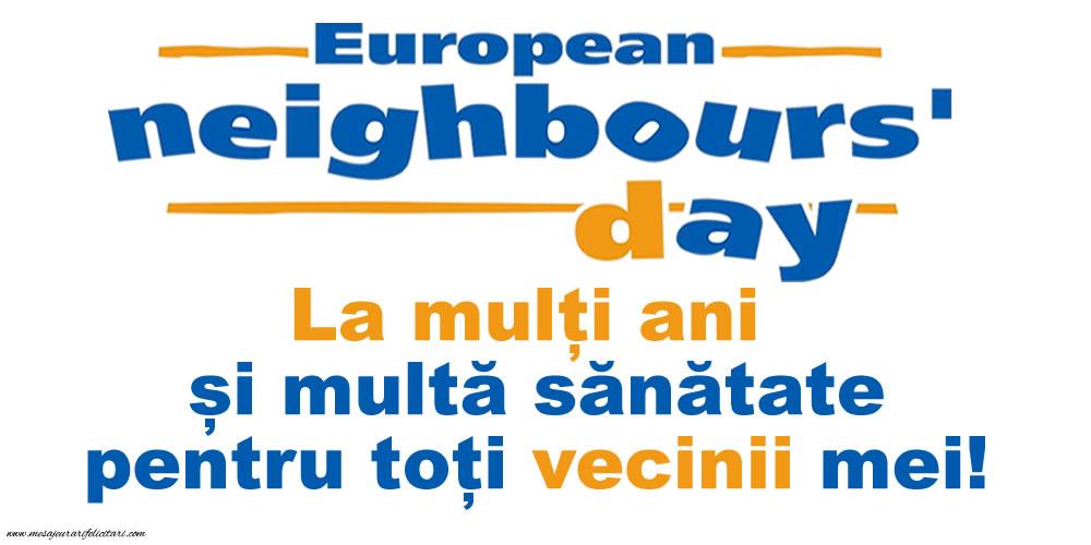 Cele mai apreciate felicitari de Ziua Vecinilor - European Neighbours' Day - La mulți ani și multă sănătate pentru toți vecinii mei!