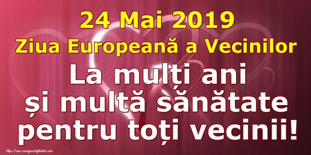 Ziua Vecinilor 24 Mai 2019 Ziua Europeană a Vecinilor La mulți ani și multă sănătate pentru toți vecinii!