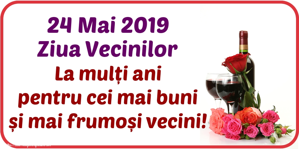 Ziua Vecinilor 24 Mai 2019 Ziua Vecinilor La mulți ani pentru cei mai buni și mai frumoși vecini!