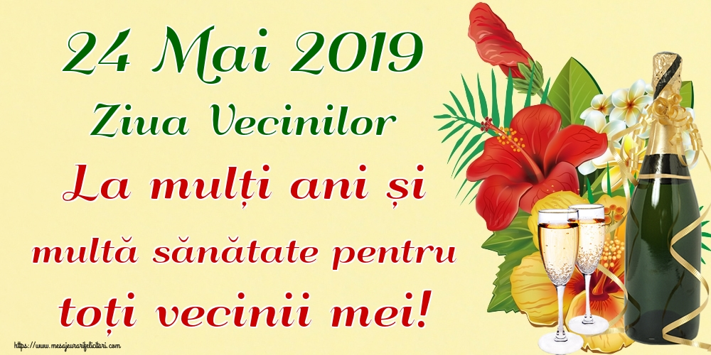 Ziua Vecinilor 24 Mai 2019 Ziua Vecinilor La mulți ani și multă sănătate pentru toți vecinii mei!