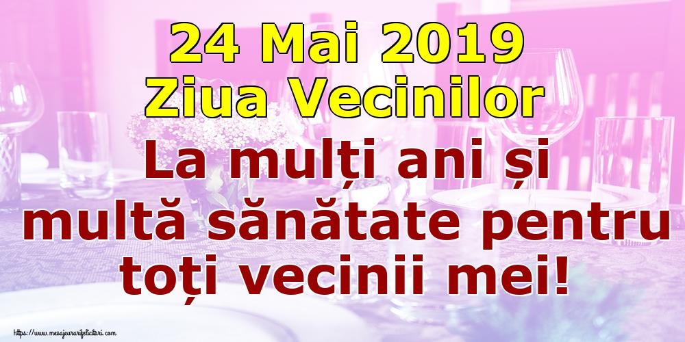 Felicitari de Ziua Vecinilor - 24 Mai 2019 Ziua Vecinilor La mulți ani și multă sănătate pentru toți vecinii mei! - mesajeurarifelicitari.com