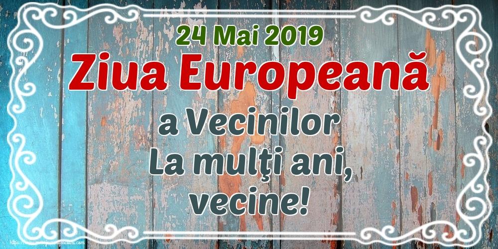 Felicitari de Ziua Vecinilor - 24 Mai 2019 Ziua Europeană a Vecinilor La mulţi ani, vecine! - mesajeurarifelicitari.com