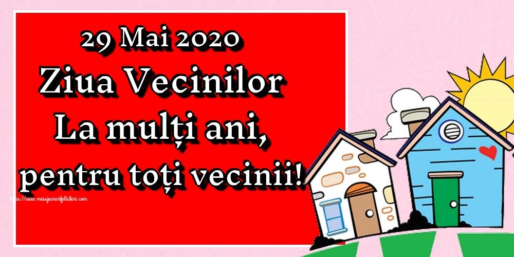 Felicitari de Ziua Vecinilor - 29 Mai 2020 Ziua Vecinilor La mulți ani, pentru toți vecinii!