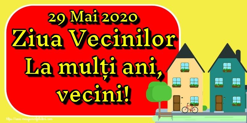 Felicitari de Ziua Vecinilor - 29 Mai 2020 Ziua Vecinilor La mulți ani, vecini!