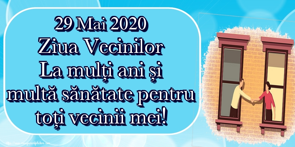 Felicitari de Ziua Vecinilor - 29 Mai 2020 Ziua Vecinilor La mulți ani și multă sănătate pentru toți vecinii mei!