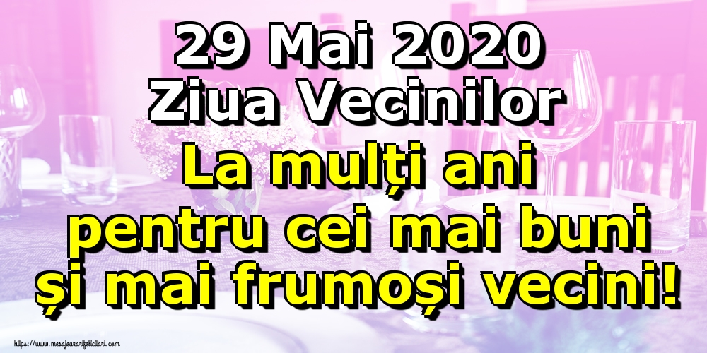 Felicitari de Ziua Vecinilor - 29 Mai 2020 Ziua Vecinilor La mulți ani pentru cei mai buni și mai frumoși vecini!