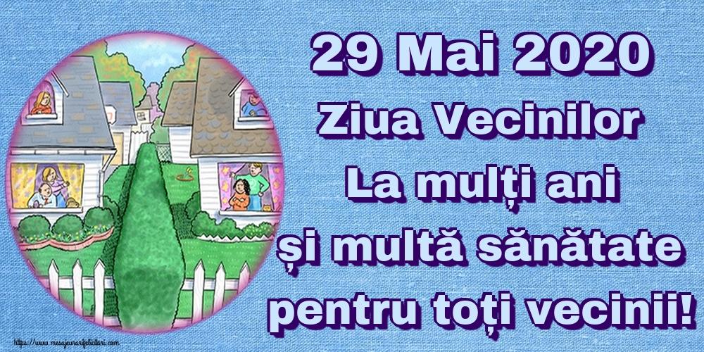 Felicitari de Ziua Vecinilor - 29 Mai 2020 Ziua Vecinilor La mulți ani și multă sănătate pentru toți vecinii!