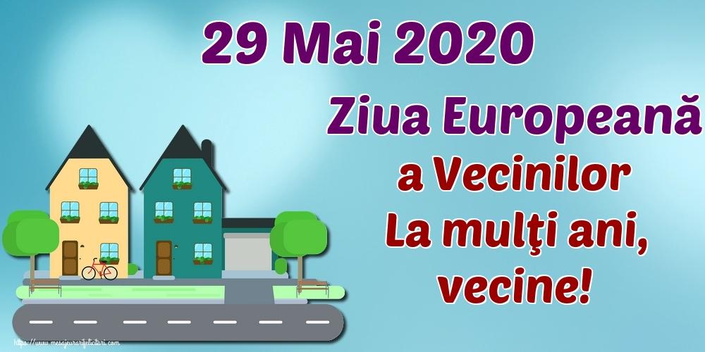 Felicitari de Ziua Vecinilor - 29 Mai 2020 Ziua Europeană a Vecinilor La mulţi ani, vecine!