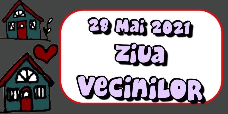 Cele mai apreciate felicitari de Ziua Vecinilor - 28 Mai 2021 Ziua Vecinilor