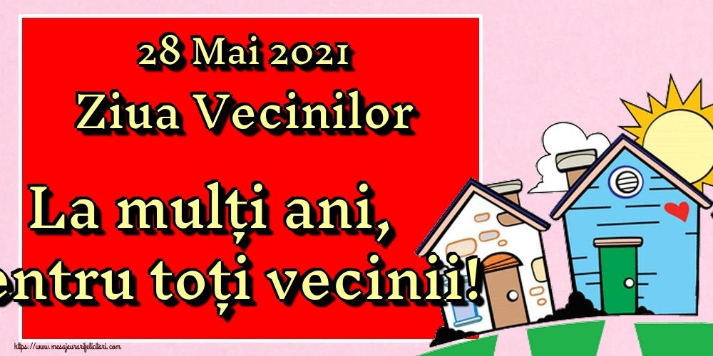 Felicitari de Ziua Vecinilor - 28 Mai 2021 Ziua Vecinilor La mulți ani, pentru toți vecinii!