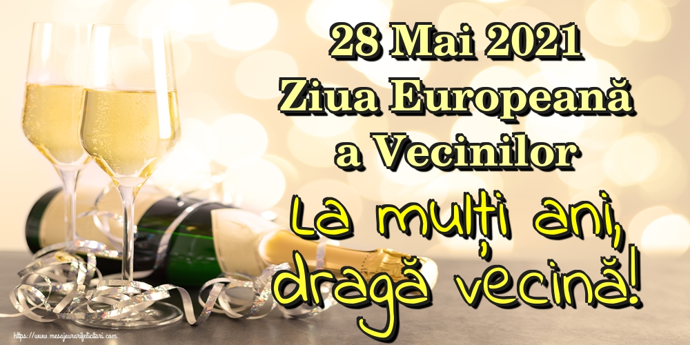 Cele mai apreciate felicitari de Ziua Vecinilor - 28 Mai 2021 Ziua Europeană a Vecinilor La mulţi ani, dragă vecină!