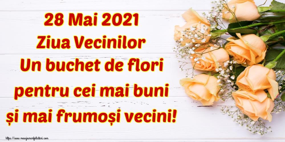 Cele mai apreciate felicitari de Ziua Vecinilor - 28 Mai 2021 Ziua Vecinilor Un buchet de flori pentru cei mai buni și mai frumoși vecini!