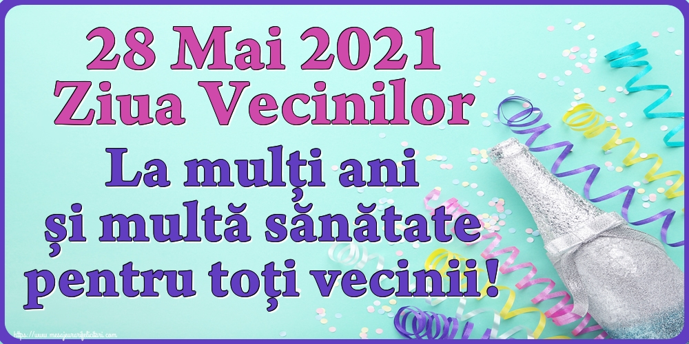 Felicitari de Ziua Vecinilor - 28 Mai 2021 Ziua Vecinilor La mulți ani și multă sănătate pentru toți vecinii!