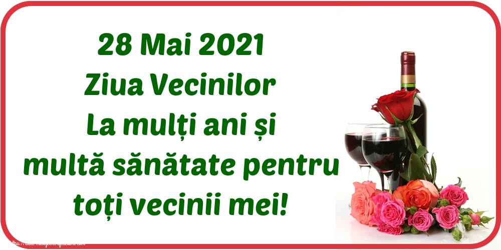 Cele mai apreciate felicitari de Ziua Vecinilor - 28 Mai 2021 Ziua Vecinilor La mulți ani și multă sănătate pentru toți vecinii mei!