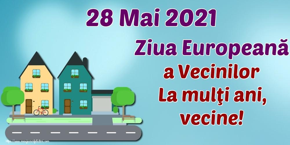 Felicitari de Ziua Vecinilor - 28 Mai 2021 Ziua Europeană a Vecinilor La mulţi ani, vecine!