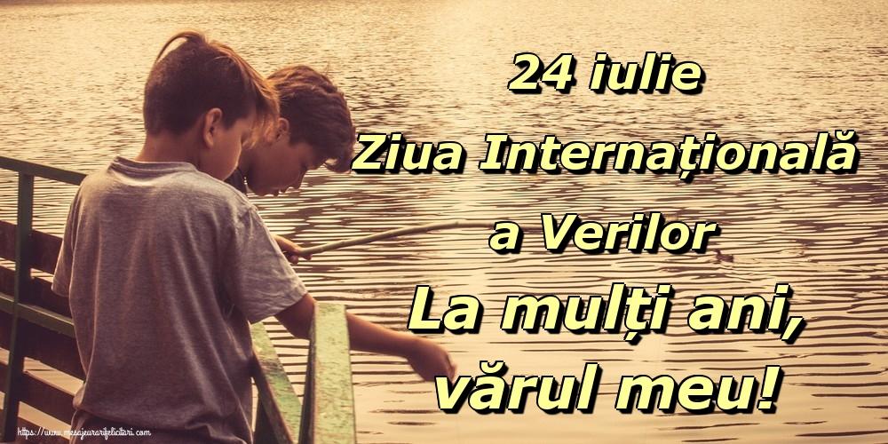 24 iulie Ziua Internațională a Verilor La mulți ani, vărul meu!