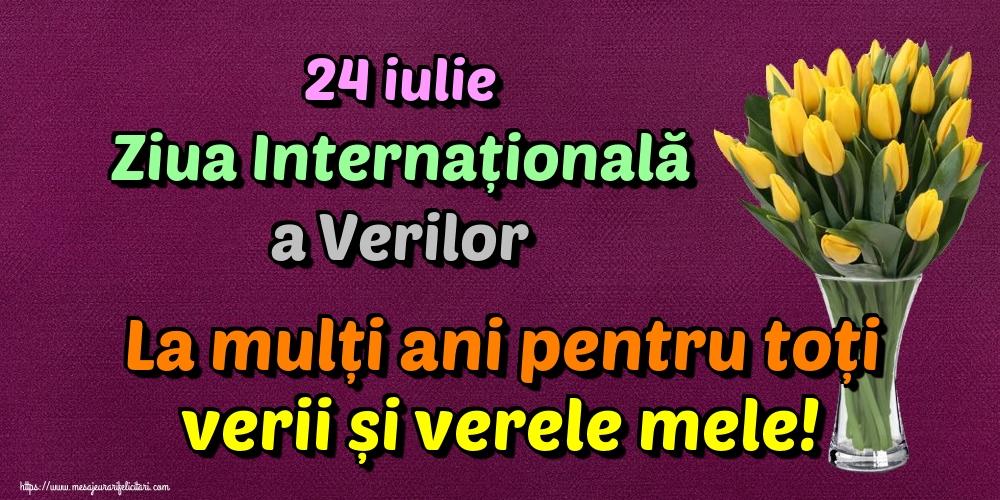 24 iulie Ziua Internațională a Verilor La mulți ani pentru toți verii și verele mele!