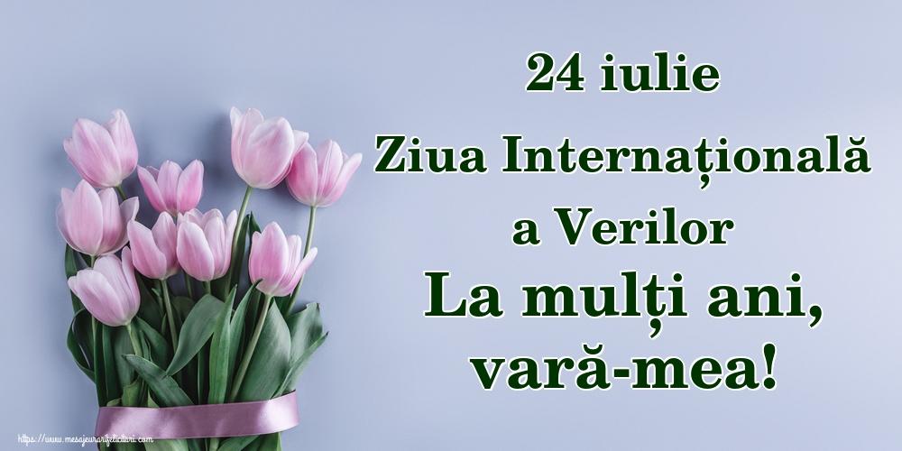 Felicitari de Ziua Verilor - 24 iulie Ziua Internațională a Verilor La mulți ani, vară-mea!