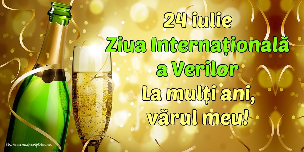 Felicitari de Ziua Verilor - 24 iulie Ziua Internațională a Verilor La mulți ani, vărul meu!