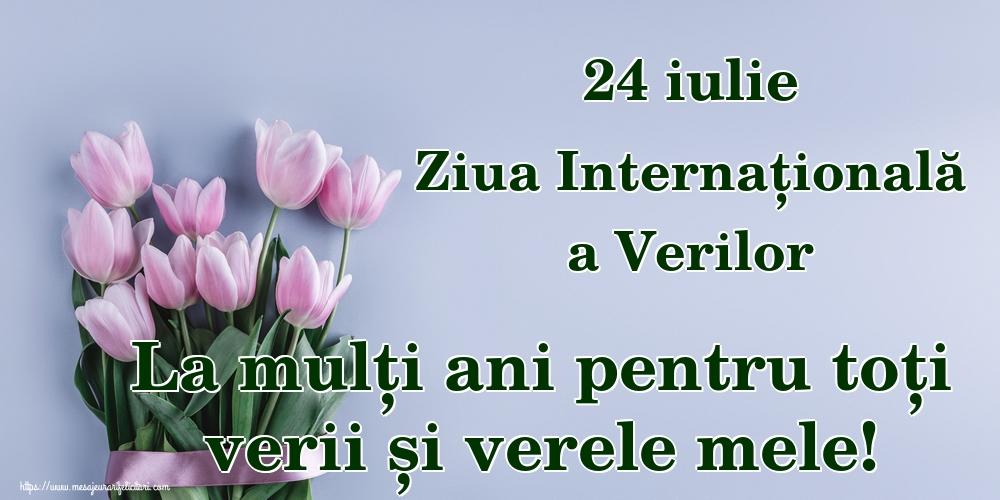 Felicitari de Ziua Verilor - 24 iulie Ziua Internațională a Verilor La mulți ani pentru toți verii și verele mele!