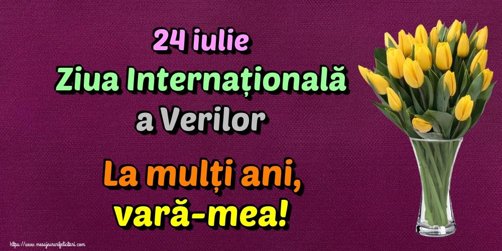 24 iulie Ziua Internațională a Verilor La mulți ani, vară-mea!