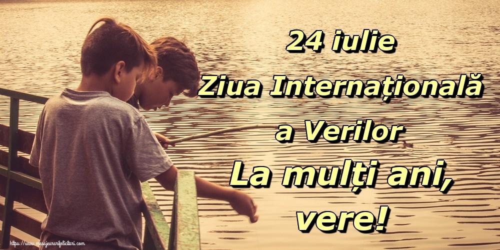 24 iulie Ziua Internațională a Verilor La mulți ani, vere!