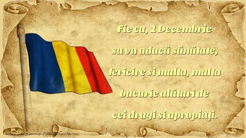 Fie ca, 1 Decembrie sa va aducă sănătate, fericire si multa, multa bucurie alături de cei dragi si apropiați.