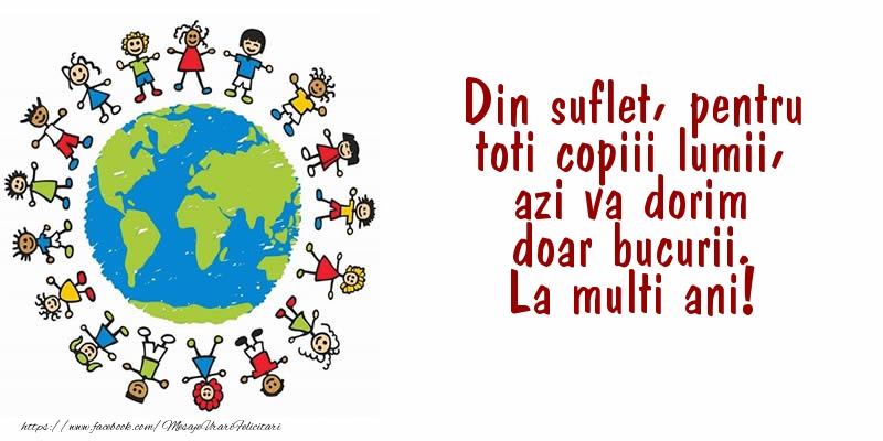 Din suflet, pentru toti copiii lumii, azi va dorim doar bucurii. La multi ani!