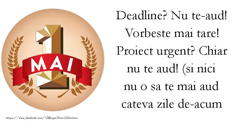Mesaje de 1 Mai - Deadline ... Nu te-aud! Vorbeste mai tare! - mesajeurarifelicitari.com