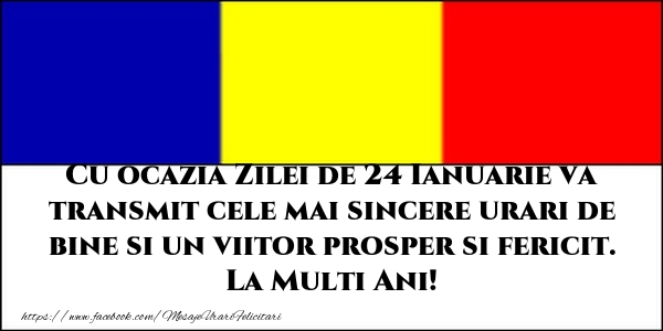 Cu ocazia Zilei de 24 Ianuarie va transmit cele mai sincere urari de bine si un viitor prosper si fericit