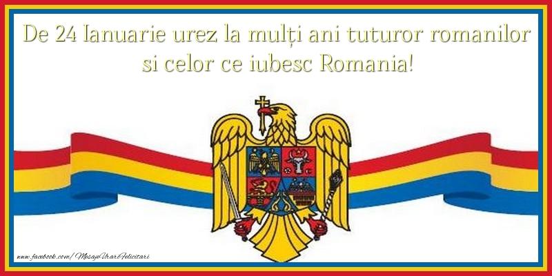 De 24 Ianuarie urez la mulți ani tuturor romanilor si celor ce iubesc Romania!