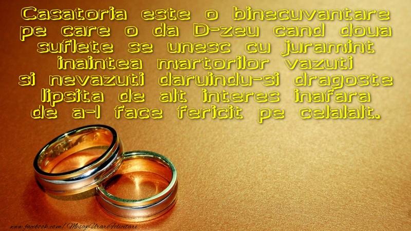 Casatoria este o binecuvantare pe care o da D-zeu cand doua suflete se unesc cu juramint inaintea martorilor