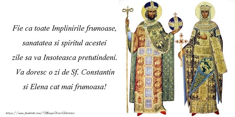 Fie ca toate Implinirile frumoase, sanatatea si spiritul acestei zile sa va Insoteasca pretutindeni. Va doresc o zi de Sf. Constantin si Elena cat mai frumoasa!