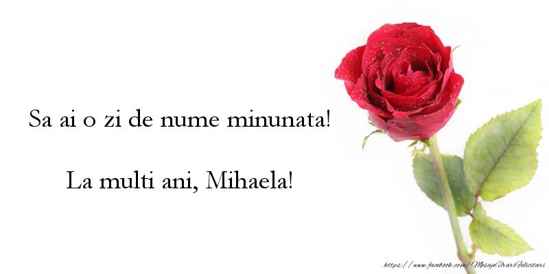 Sa ai o zi de nume minunata! La multi ani, Mihaela!