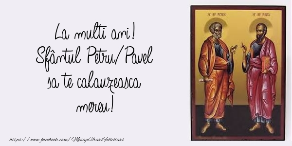 Sfântul Petru/Pavel sa te calauzeasca mereu!