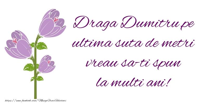 Draga Dumitru,pe ultima suta de metri vreau sa-ti spun la multi ani!
