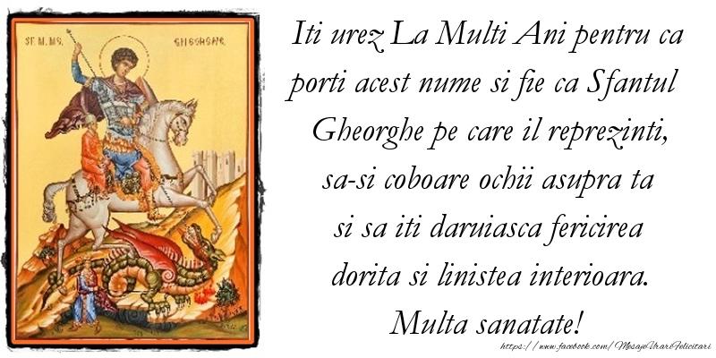 Iti urez La Multi Ani pentru ca porti acest nume si fie ca Sfantul Gheorghe pe care il reprezinti, sa-si coboare ochii asupra ta