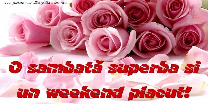 Mesaje de Weekend - O sambată superba si un weekend placut! - mesajeurarifelicitari.com