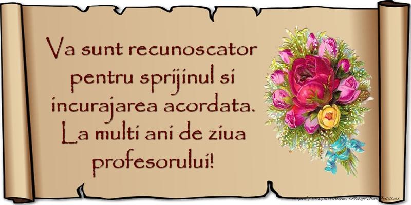 Mesaje de Ziua Profesorului - Va sunt recunoscator pentru sprijinul si incurajarea acordata. La multi ani de ziua profesorului! - mesajeurarifelicitari.com