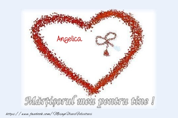 Felicitari de 1 Martie - Martisorul meu pentru tine Angelica