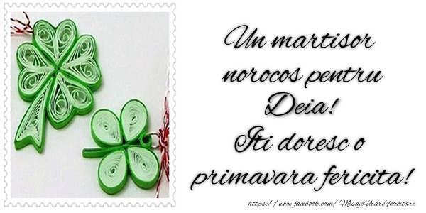 Felicitari de 1 Martie - Un martisor norocos pentru Deia! Iti doresc o primavara fericita!