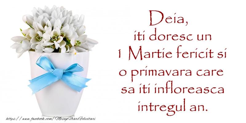 Felicitari de 1 Martie - Deia iti doresc un 1 Martie fericit si o primavara care sa iti infloreasca intregul an.