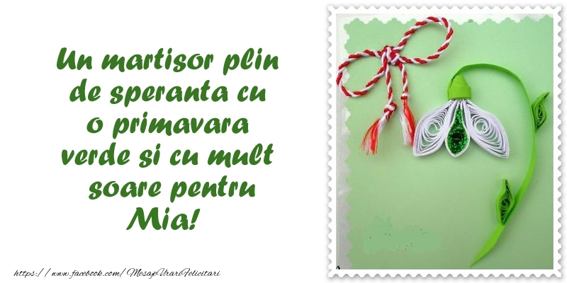 Felicitari de 1 Martie - Un martisor plin  de speranta cu o primavara  verde si cu mult  soare pentru Mia!