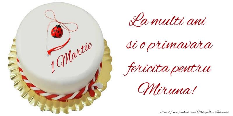 Felicitari de 1 Martie - La multi ani  si o primavara fericita pentru Miruna!