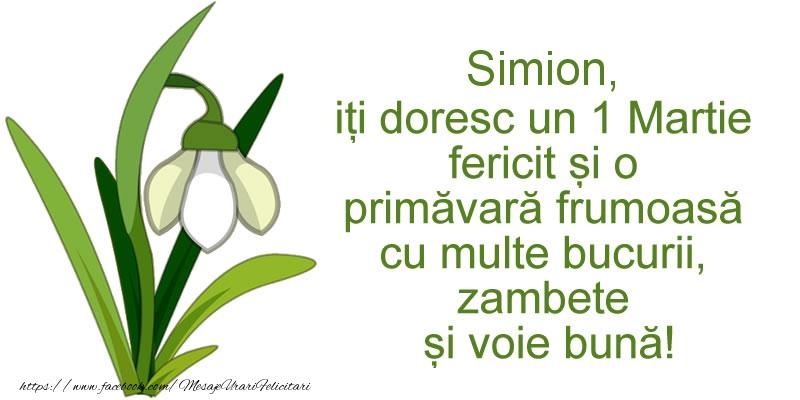 Felicitari de 1 Martie - Simion, iti doresc un 1 Martie fericit si o primavara frumoasa cu multe bucurii, zambete si voie buna!