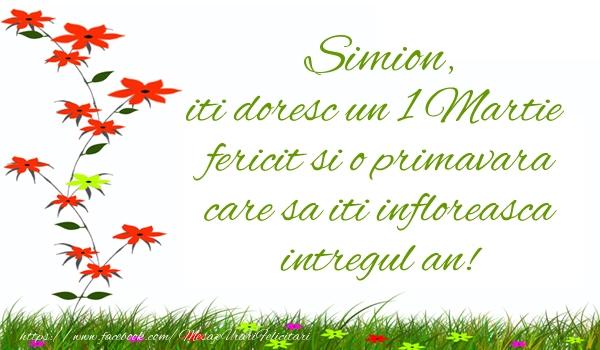 Felicitari de 1 Martie - Simion iti doresc un 1 Martie  fericit si o primavara care sa iti infloreasca intregul an!